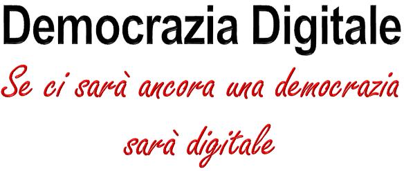Democrazia digitale: se ci sarà ancora democrazia sarà digitale.